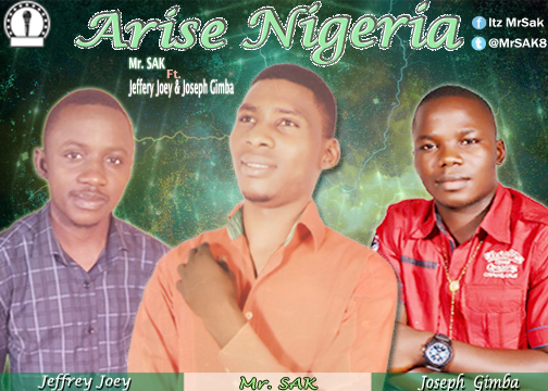 Arise Nigeria – Mr. Sak Ft. Jeffrey Joey & Joseph Gimba