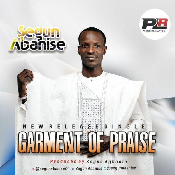 Garment of Praise – Segun Abanise