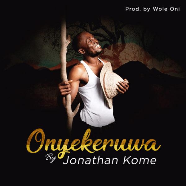 Onyekeruwa – Jonathan Kome