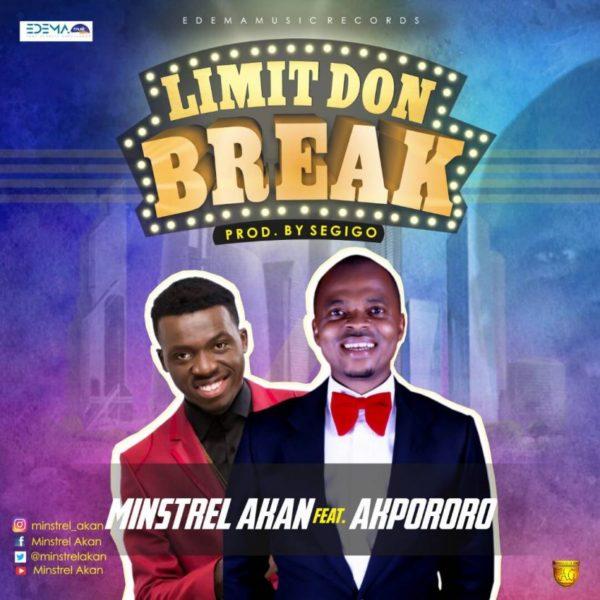 Limit don break – Minstrel Akan Ft. Akpororo
