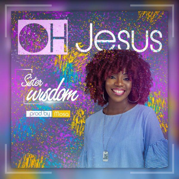 Oh Jesus – Sister Wisdom