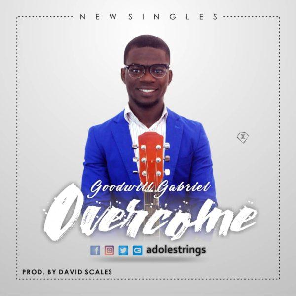 Overcome – Goodwill Gabriel