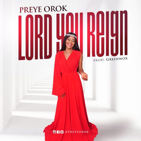 Lord You Reign – Preye Orok
