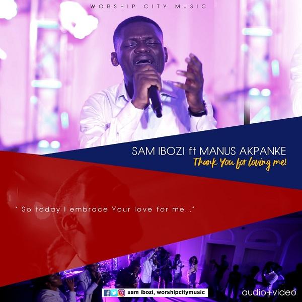 Thank You for loving me – Sam Ibozi Ft. Manus Akpanke