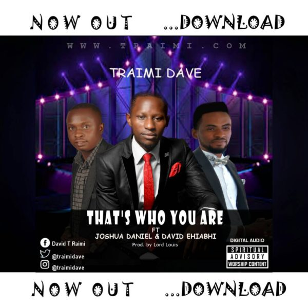 That's Who You Are – Traimi Dave ft. Joshua Daniel & David Ehiabhi