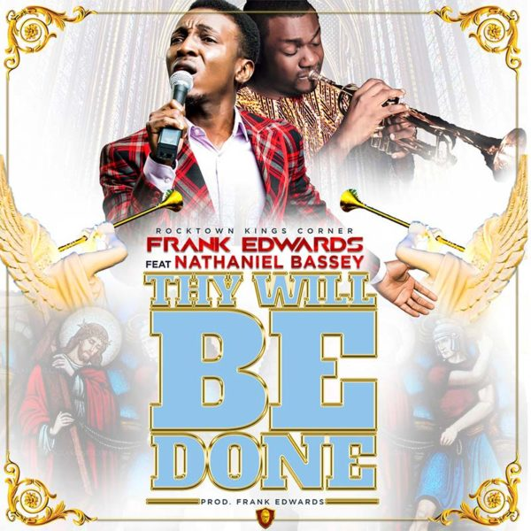 Thy Will Be Done – Frank Edwards ft. Nathaniel Bassey