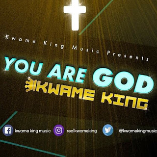 You are God – Kwame King