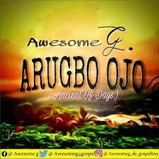 Arugbo Ojo – Awesome G