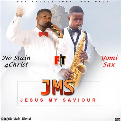 Jesus my saviour  – No Stain 4Christ Ft. Yomi Sax