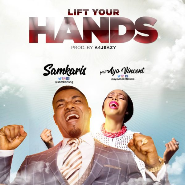 Lift your hands – SamKaris ft. Ayo Vincent