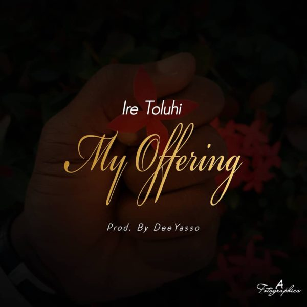 My Offering – Ire Toluhi