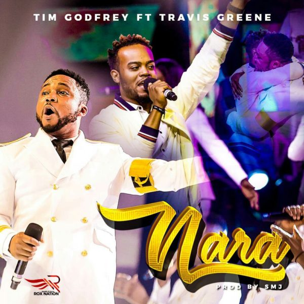 Nara – Tim Godfrey ft. Travis Greene