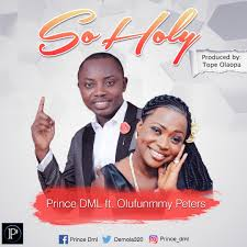 So Holy – Prince DML ft Olufunmmy Peters