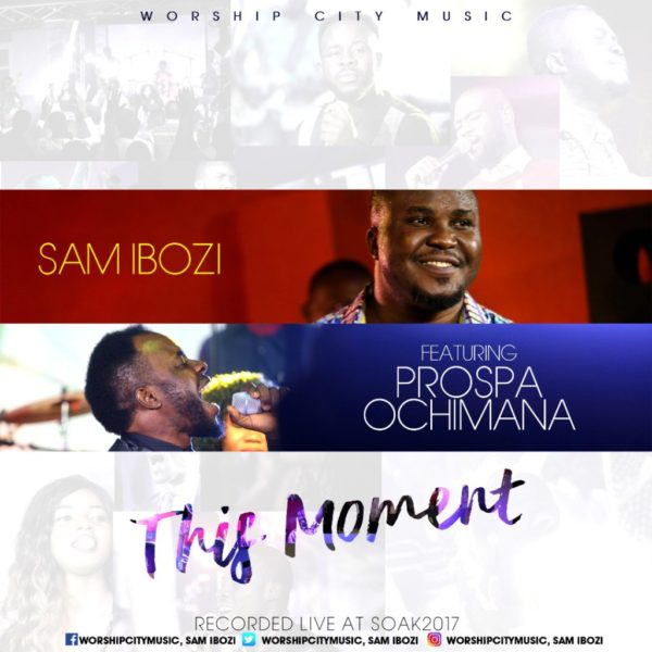 This moment – Sam Ibozi Ft. Prospa Ochima