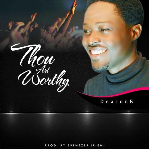 Thou art worthy – Deacon B