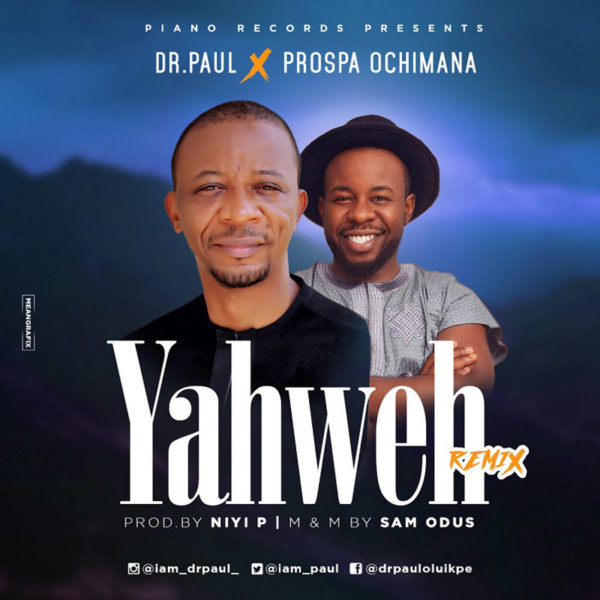 Yahweh (Remix) – Dr. Paul Ft. Prospa Ochimana