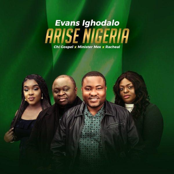 Arise Nigeria – Evans Ighodalo Ft. Chi Gospel, Minister Mex & Rachael