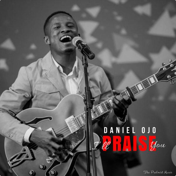 I'll Praise You – Daniel Ojo & The Psalmist Music Crew