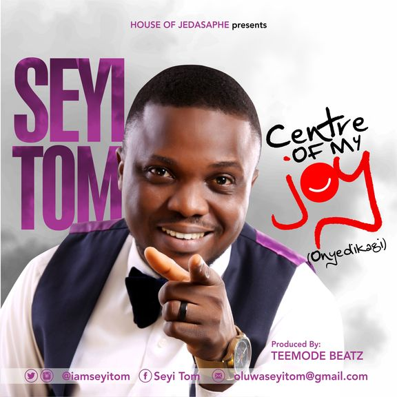 Centre of My Joy – Seyi Tom