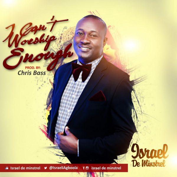 I can't worship enough – Israel De Minstrel