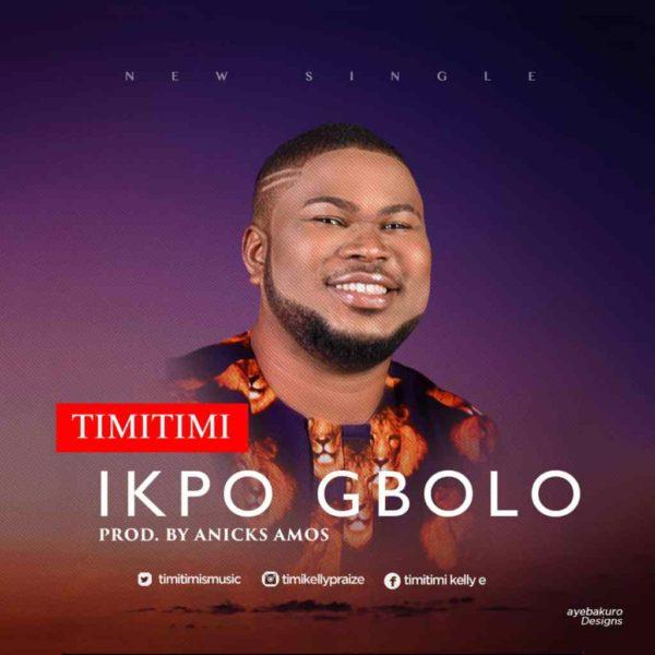 Ikpo Gbolo – Timitimi