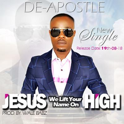 Jesus we lift Your name on high – De-Apostle