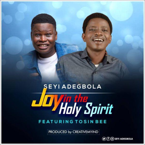 Joy in the Holy Spirit – Seyi Adegbola Ft. Tosin Bee