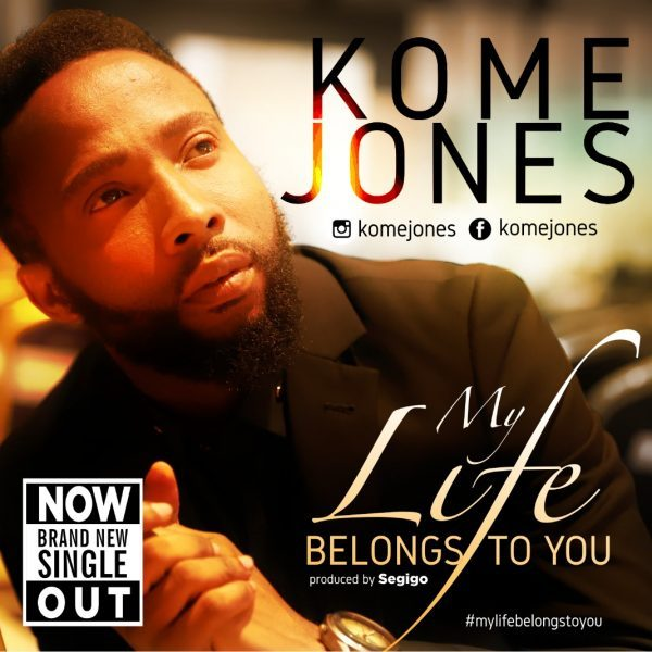 My life belongs to You – Kome Jones