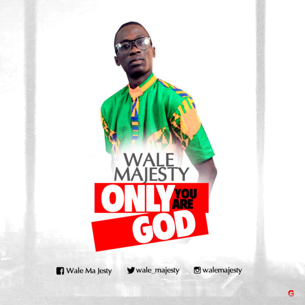 Only You are God – Wale Majesty