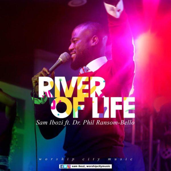 River of life – Sam Ibozi Ft. Dr. Phil Ransom-Bello