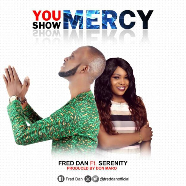 You Show Mercy – Fred Dan ft. Serenity