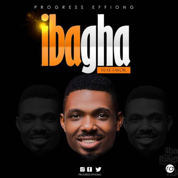 Ibagha – Progress Effiong Ft. Favour