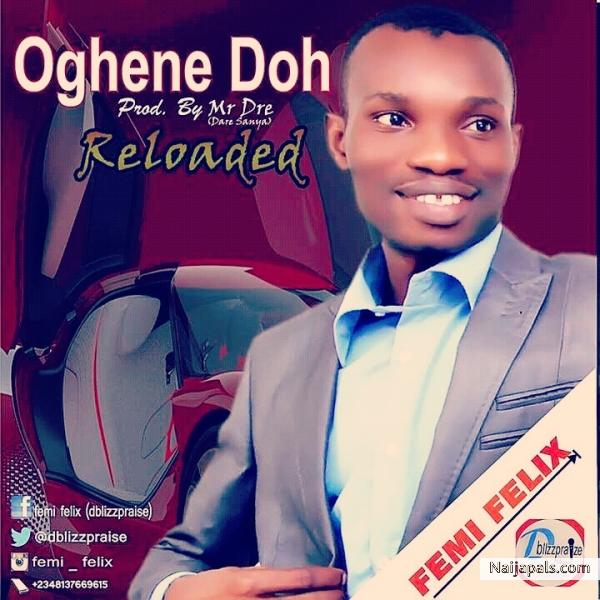 Oghene Doh (Reloaded) – Femi Felix