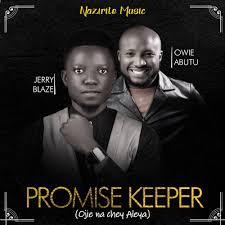 Promise keeper (Ojie na chey Aleya) – Jerry Blaze Ft. Owie Abutu