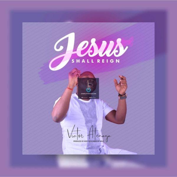 Jesus shall reign – Victor Atenega