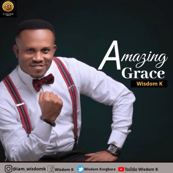 Amazing grace – Wisdom K