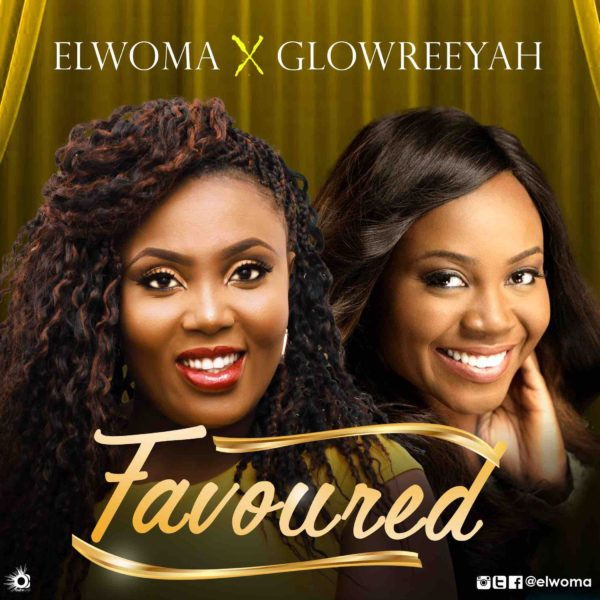 Favoured – Elwoma ft. Glowreeyah