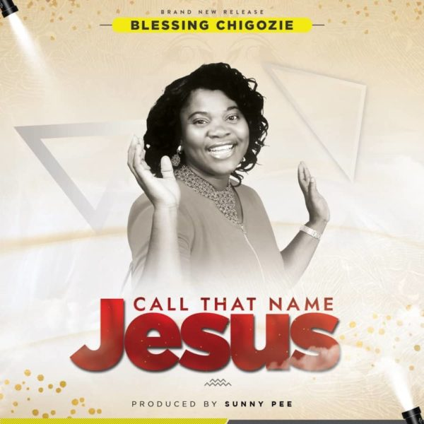 Call that name Jesus – Blessing Chigozie