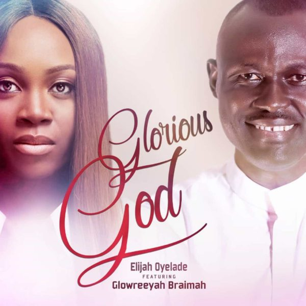 Glorious God Remix – Elijah Oyelade ft. Glowreeyah Braimah