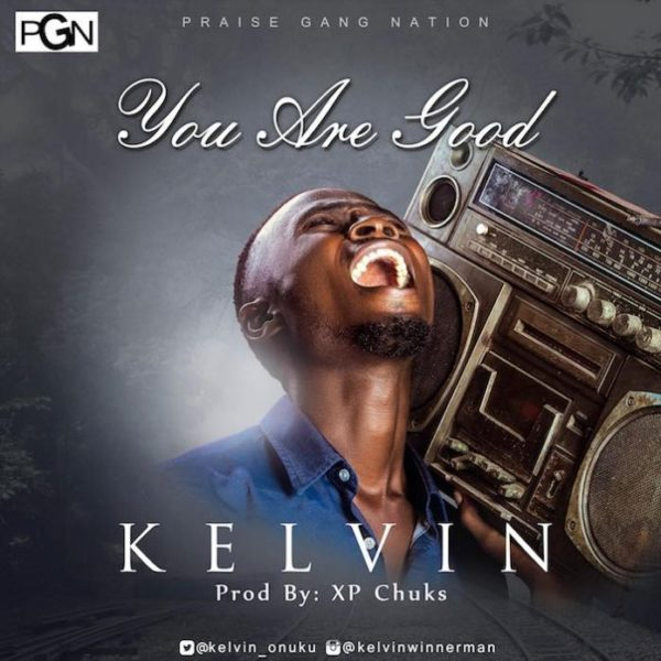 You are good – Kelvin