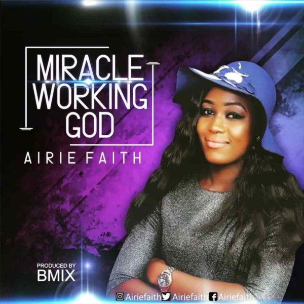 Miracle working God – Airie Faith