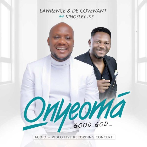 Onyeoma – Lawrence & DeCovenant Ft. Kingsley Ike
