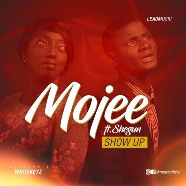 Show up – Mojee Ft. Shegun