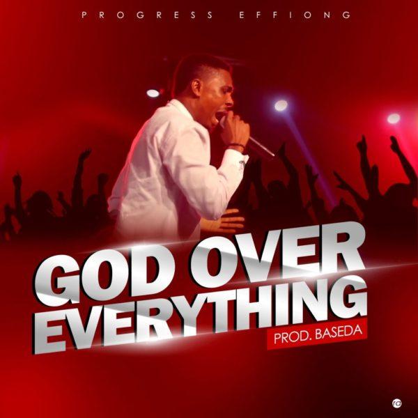 God over everything – Progress Effiong