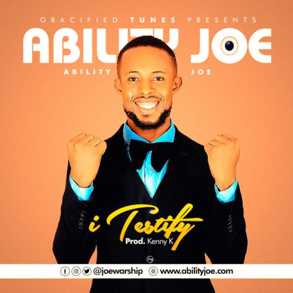I testify – Ability Joe