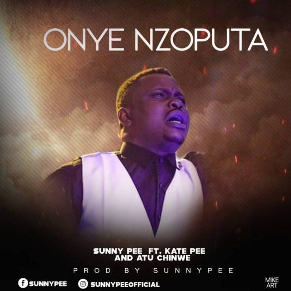 Onye Nzoputa – Sunny Pee Ft. Kate Pee & Atu Chinwe