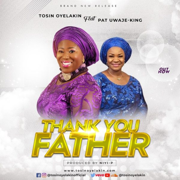 Thank You Father – Tosin Oyelakin ft. Pat Uwaje-King