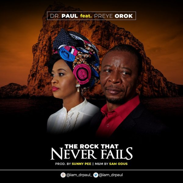 The rock that never fails – Dr. Paul Ft. Preye Orok