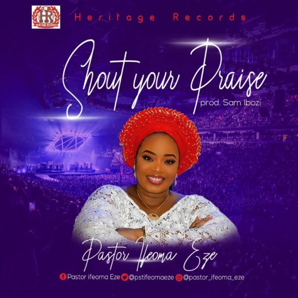 Shout Your praises – Pastor Ifeoma Eze