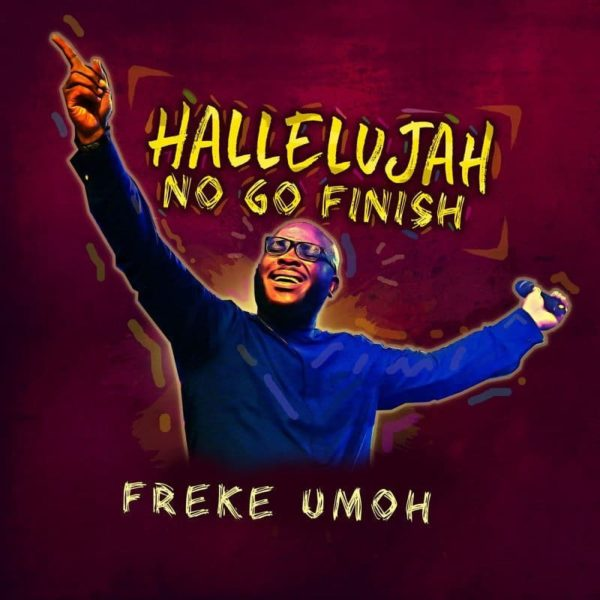 Hallelujah no go Finish – Freke Umoh